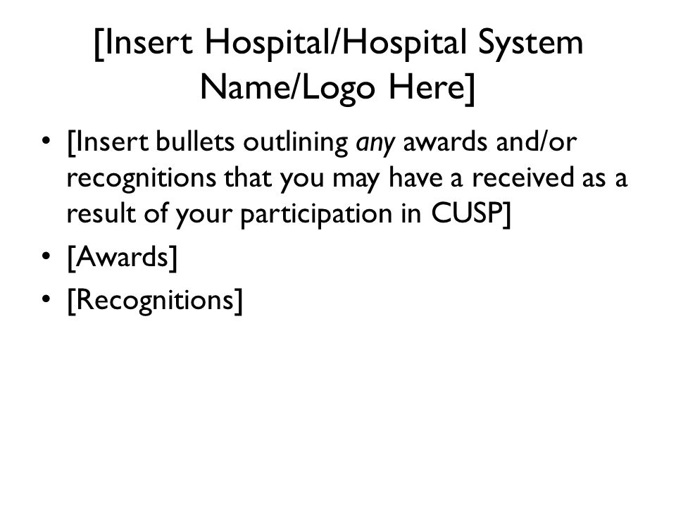 [Insert Hospital/Hospital System Name/Logo Here] [Insert bullets outlining any awards and/or recognitions that you may have a received as a result of