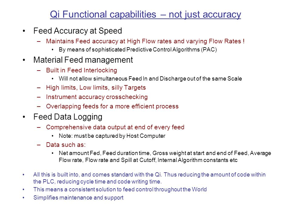 Qi Functional capabilities – not just accuracy Feed Accuracy at Speed –Maintains Feed accuracy at High Flow rates and varying Flow Rates .