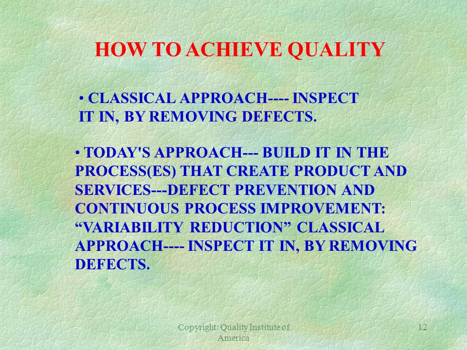 Copyright: Quality Institute of America 11 PDCA Cycle Plan Do Check Act Possible Changes Improvement