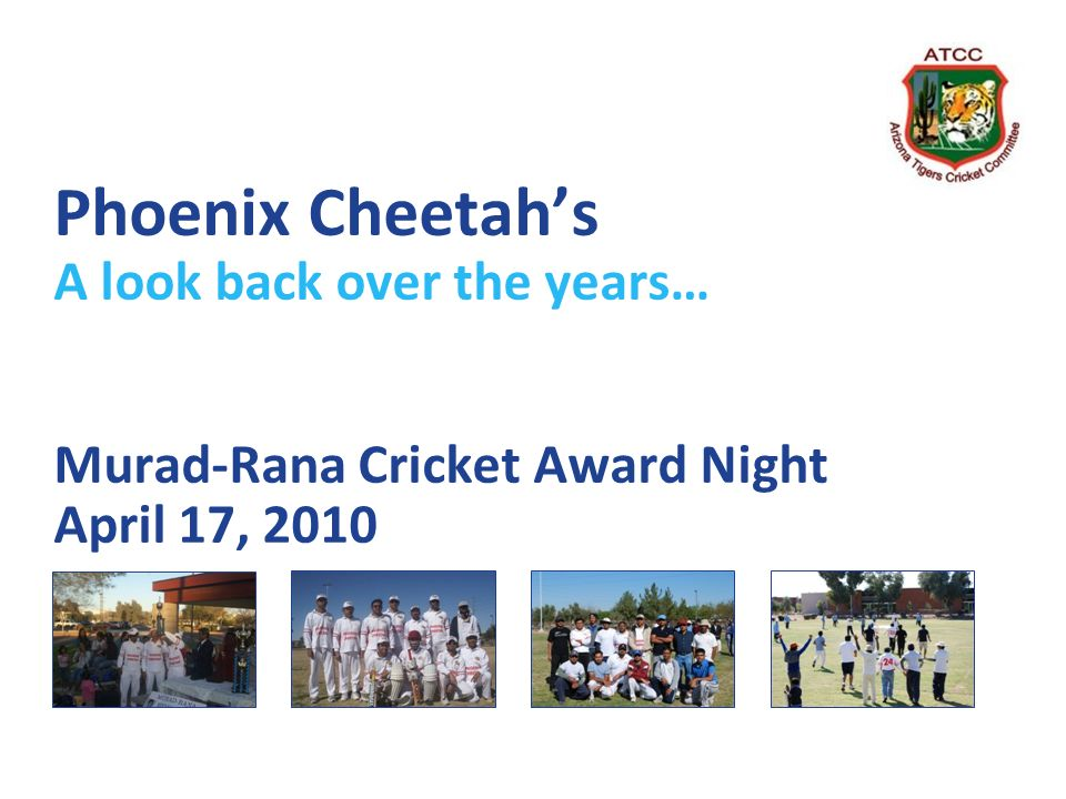 Phoenix Cheetahs A look back over the years… Murad-Rana Cricket Award Night April 17, 2010