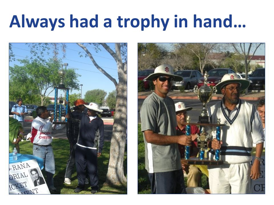Always had a trophy in hand…
