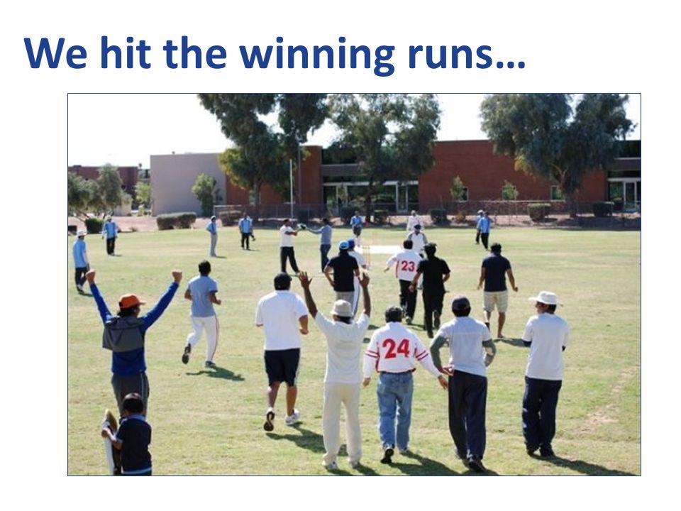 We hit the winning runs…