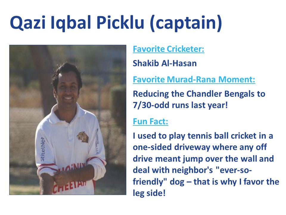 Favorite Cricketer: Shakib Al-Hasan Favorite Murad-Rana Moment: Reducing the Chandler Bengals to 7/30-odd runs last year.