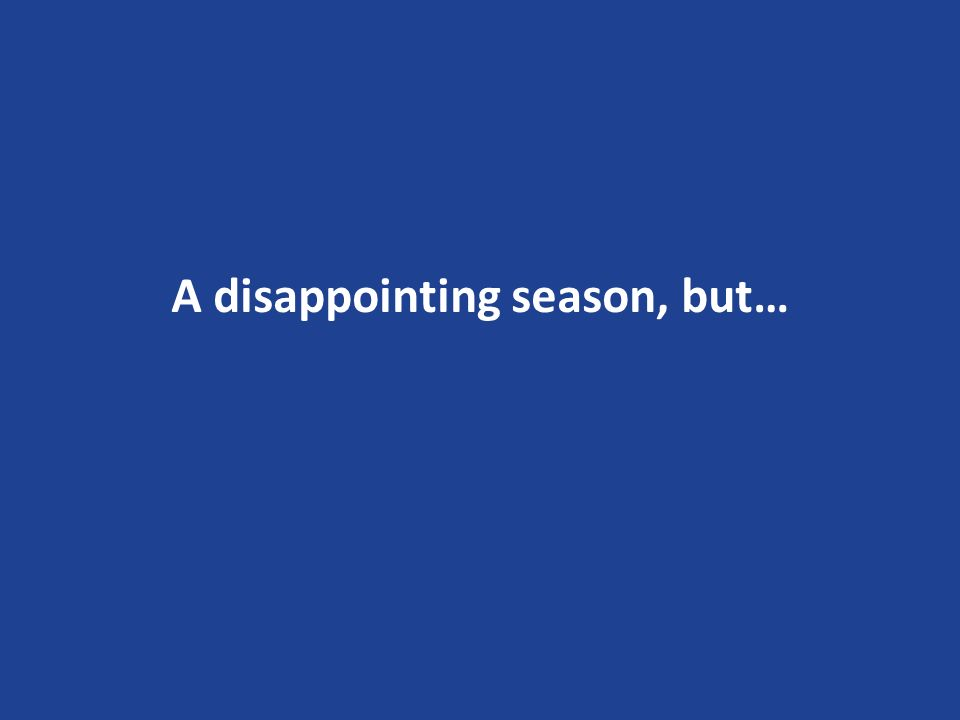 A disappointing season, but…