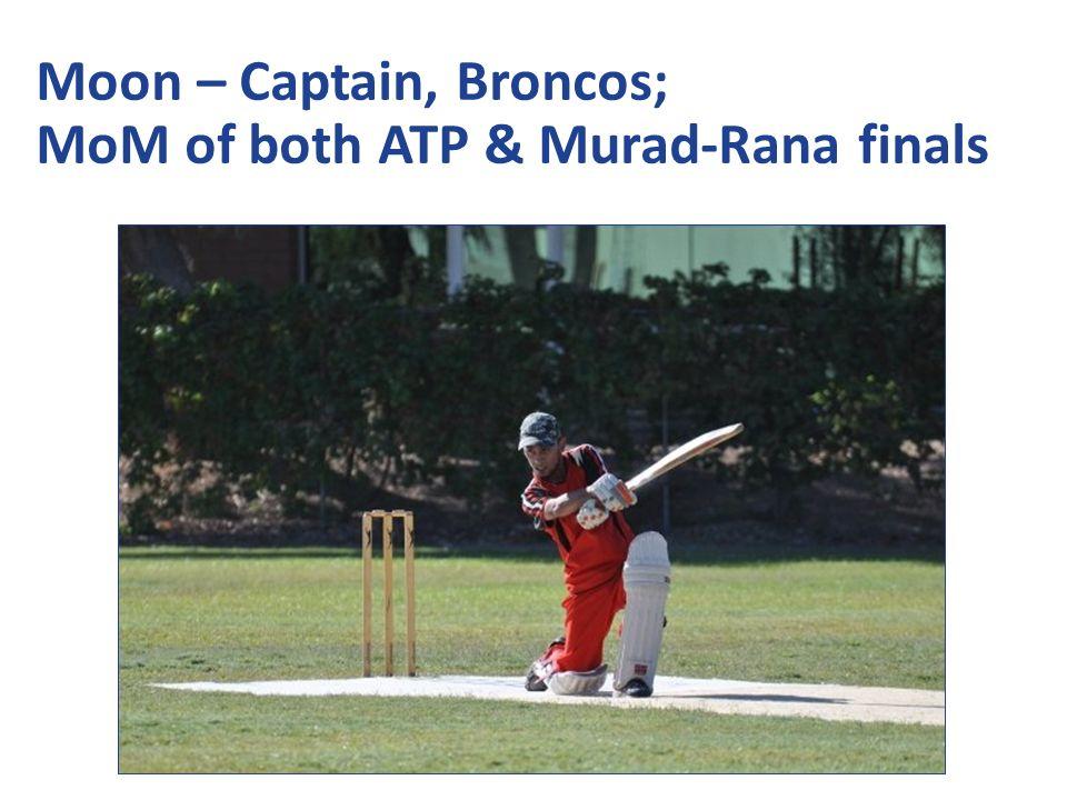 Moon – Captain, Broncos; MoM of both ATP & Murad-Rana finals