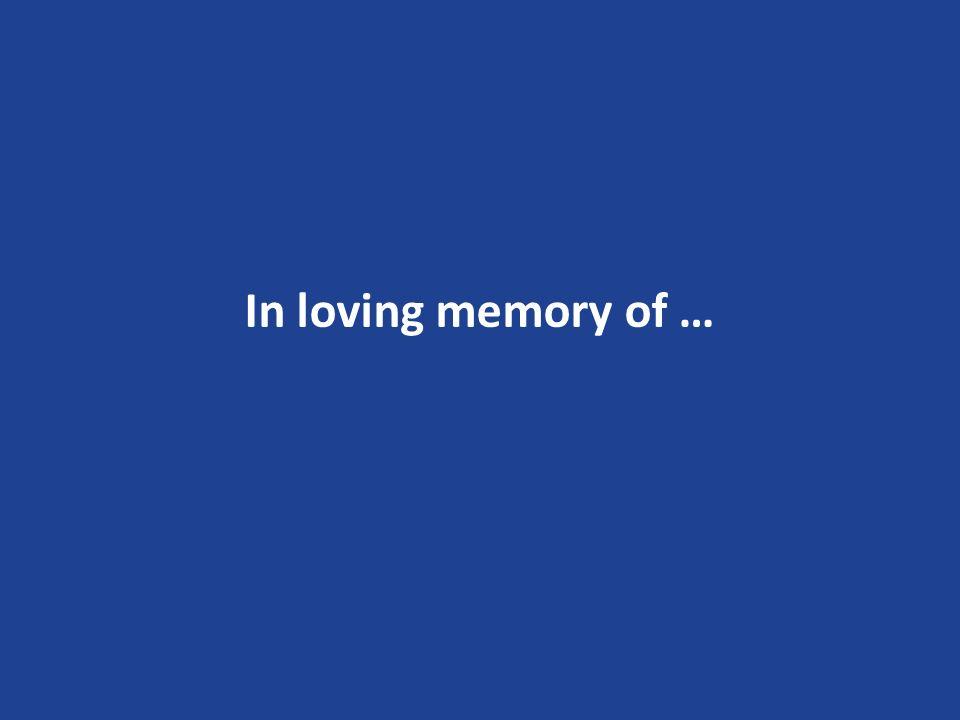 In loving memory of …