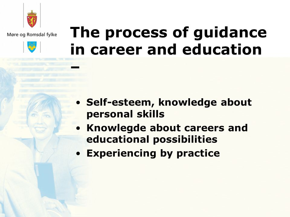 The process of guidance in career and education – Self-esteem, knowledge about personal skills Knowlegde about careers and educational possibilities Experiencing by practice