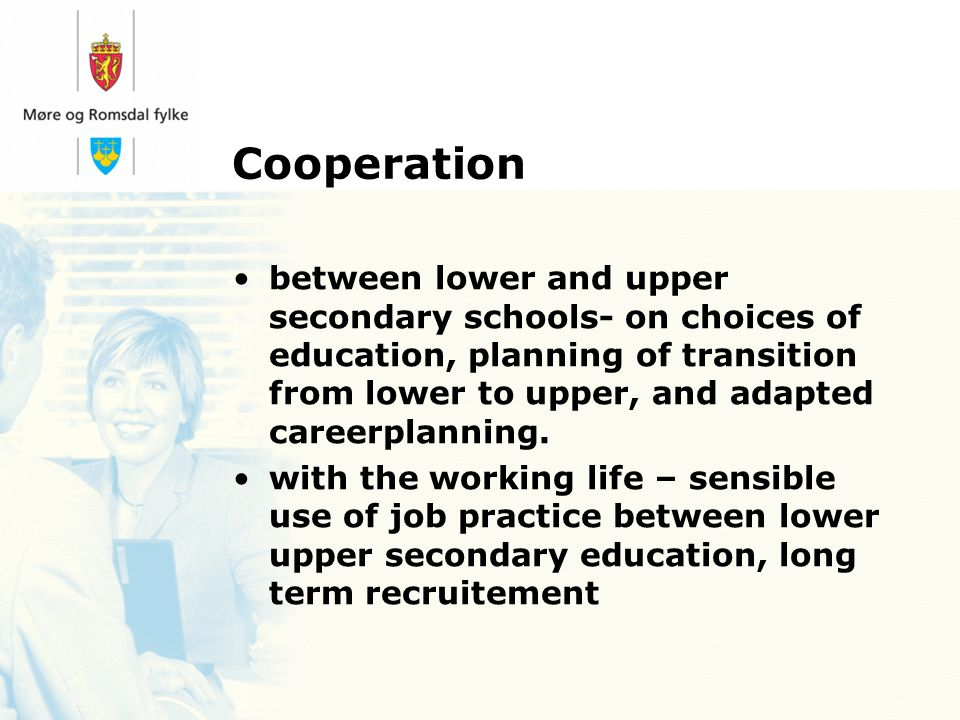 between lower and upper secondary schools- on choices of education, planning of transition from lower to upper, and adapted careerplanning.