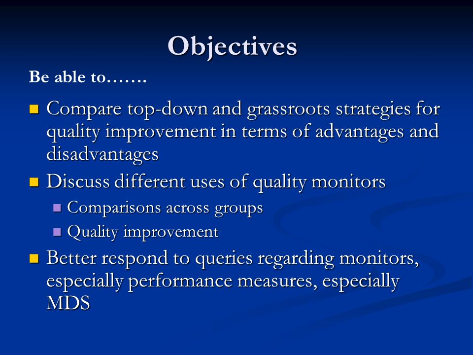 Objectives Compare top-down and grassroots strategies for quality improvement in terms of advantages and disadvantages Compare top-down and grassroots