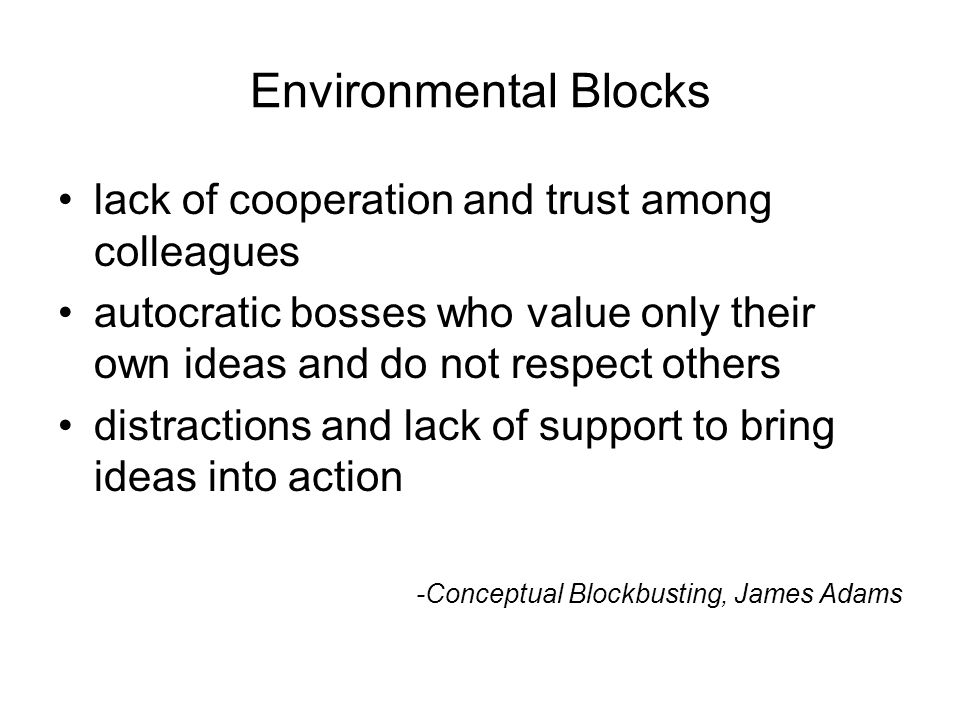 12National Quality Center (NQC) Environmental Blocks lack of cooperation and trust among colleagues autocratic bosses who value only their own ideas and do not respect others distractions and lack of support to bring ideas into action -Conceptual Blockbusting, James Adams