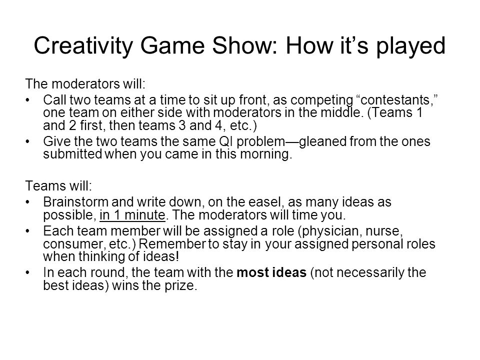 19National Quality Center (NQC) Creativity Game Show: How its played The moderators will: Call two teams at a time to sit up front, as competing contestants, one team on either side with moderators in the middle.