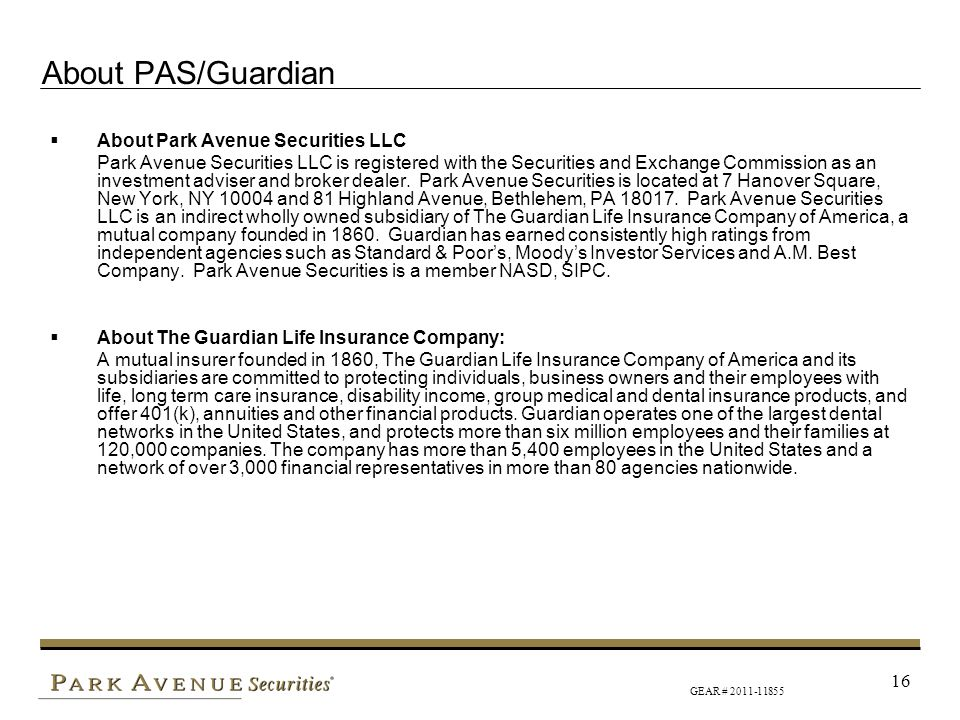 GEAR # 2011-11855 16 About PAS/Guardian About Park Avenue Securities LLC Park Avenue Securities LLC is registered with the Securities and Exchange Com