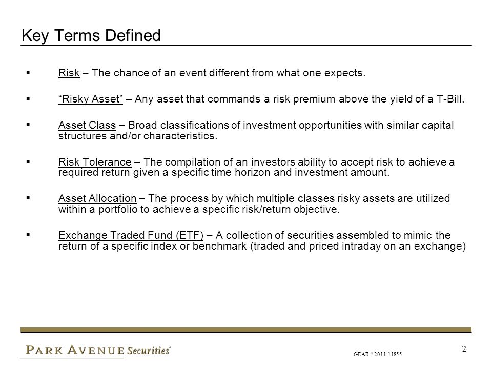 GEAR # 2011-11855 2 Key Terms Defined Risk – The chance of an event different from what one expects. Risky Asset – Any asset that commands a risk prem