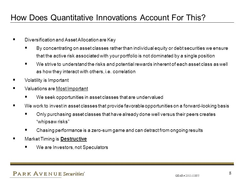 GEAR # 2011-11855 8 How Does Quantitative Innovations Account For This? Diversification and Asset Allocation are Key By concentrating on asset classes