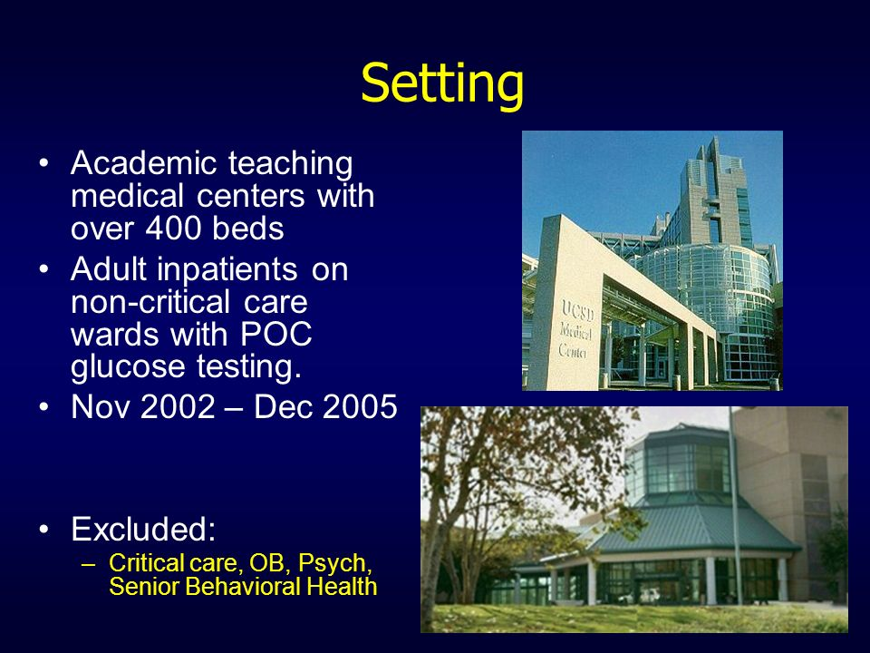 Setting Academic teaching medical centers with over 400 beds Adult inpatients on non-critical care wards with POC glucose testing. Nov 2002 – Dec 2005