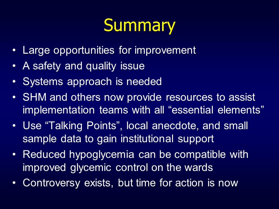 Summary Large opportunities for improvement A safety and quality issue Systems approach is needed SHM and others now provide resources to assist imple