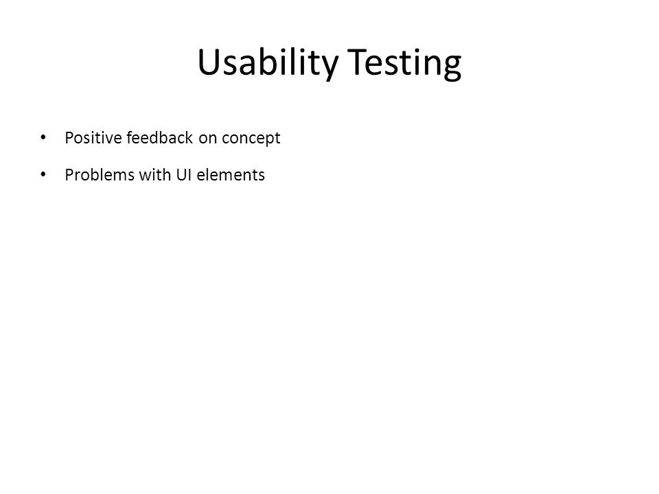 Usability Testing Positive feedback on concept Problems with UI elements