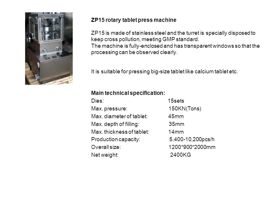 ZP15 rotary tablet press machine ZP15 is made of stainless steel and the turret is specially disposed to keep cross pollution, meeting GMP standard. T