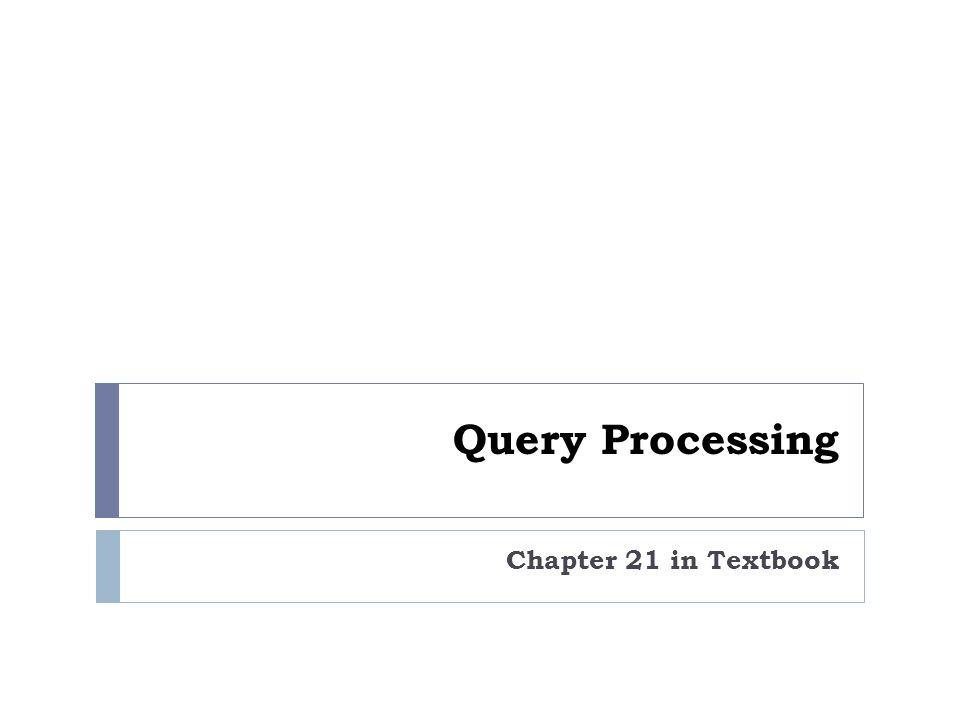 Query Processing Chapter 21 in Textbook