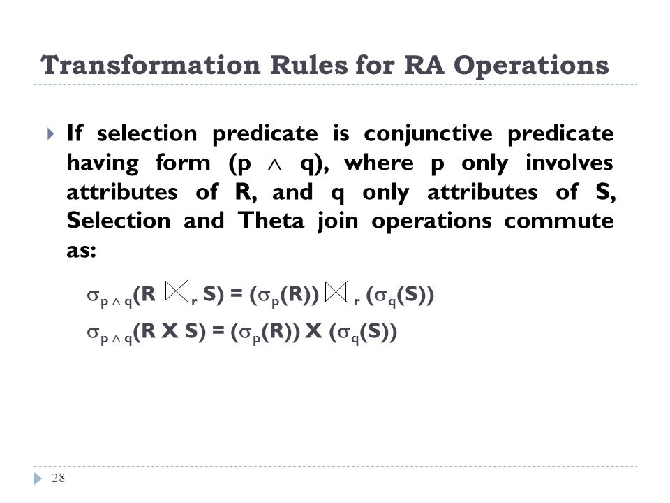 Transformation Rules for RA Operations 28 If selection predicate is conjunctive predicate having form (p q), where p only involves attributes of R, an