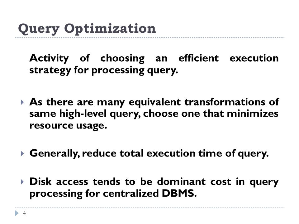 Query Optimization 4 Activity of choosing an efficient execution strategy for processing query. As there are many equivalent transformations of same h