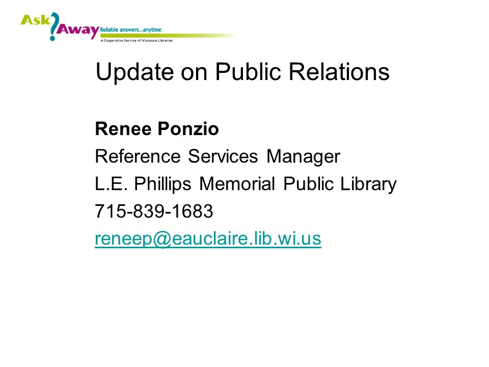 Update on Public Relations Renee Ponzio Reference Services Manager L.E.