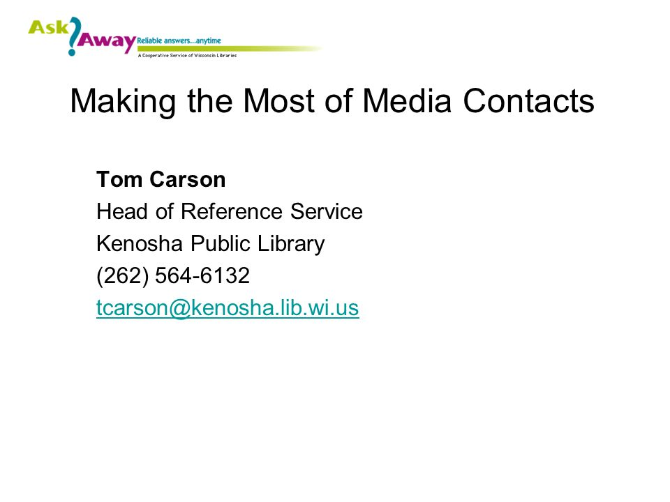 Making the Most of Media Contacts Tom Carson Head of Reference Service Kenosha Public Library (262) 564-6132 tcarson@kenosha.lib.wi.us