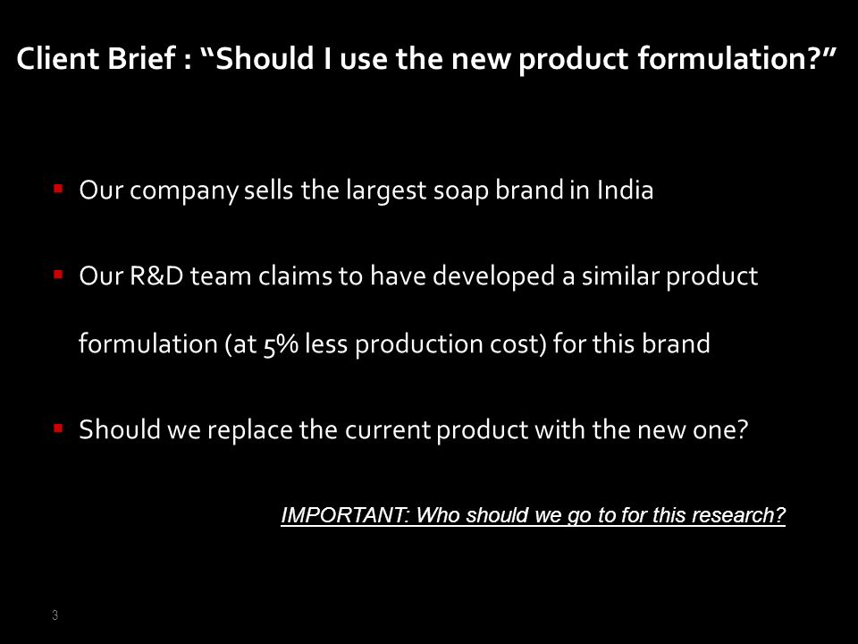 3 Our company sells the largest soap brand in India Our R&D team claims to have developed a similar product formulation (at 5% less production cost) f
