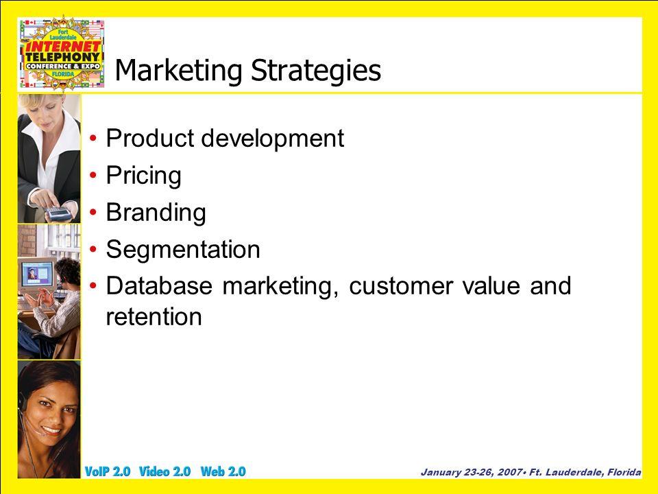 January 23-26, 2007 Ft. Lauderdale, Florida Marketing Strategies Product development Pricing Branding Segmentation Database marketing, customer value