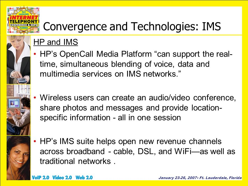 January 23-26, 2007 Ft. Lauderdale, Florida Convergence and Technologies: IMS HP and IMS HPs OpenCall Media Platform can support the real- time, simul