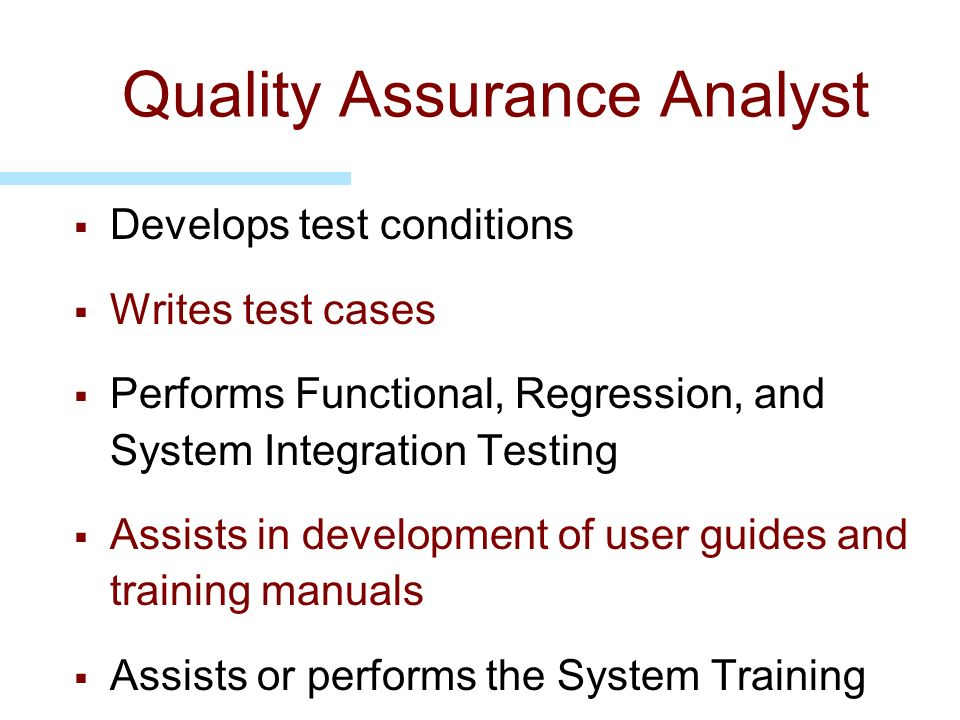 Quality Assurance Analyst Develops test conditions Writes test cases Performs Functional, Regression, and System Integration Testing Assists in develo