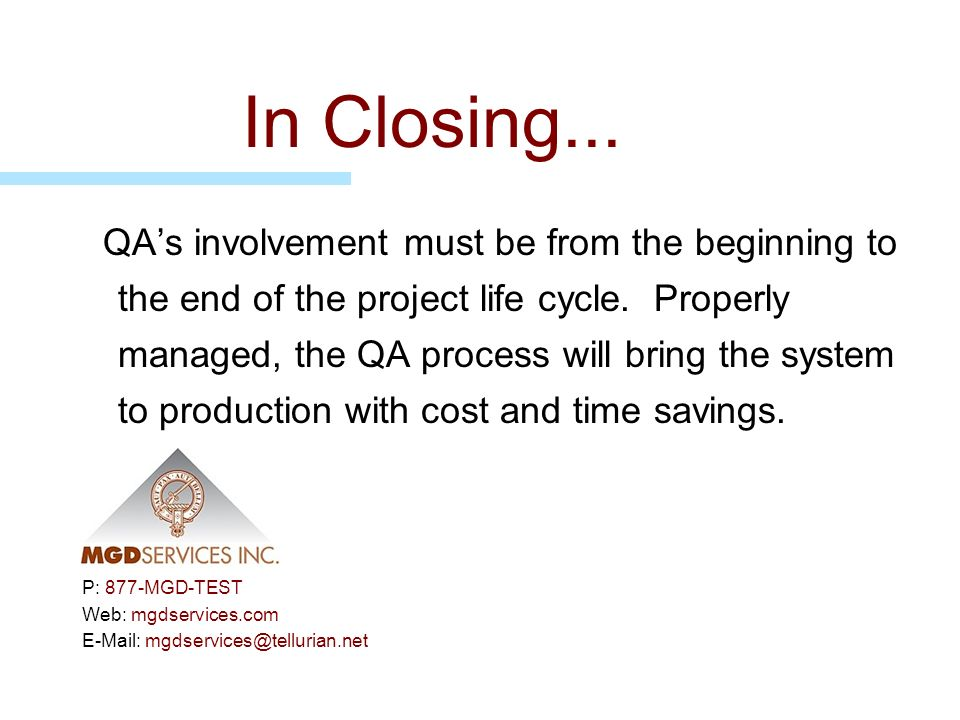 In Closing... QAs involvement must be from the beginning to the end of the project life cycle. Properly managed, the QA process will bring the system