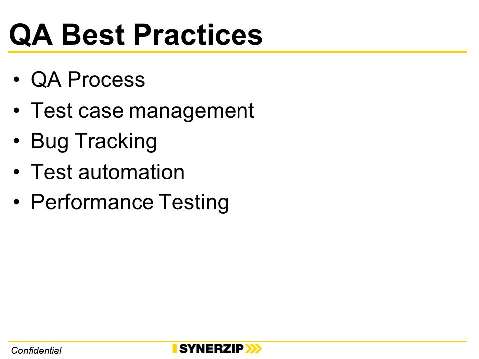 Confidential QA Best Practices QA Process Test case management Bug Tracking Test automation Performance Testing