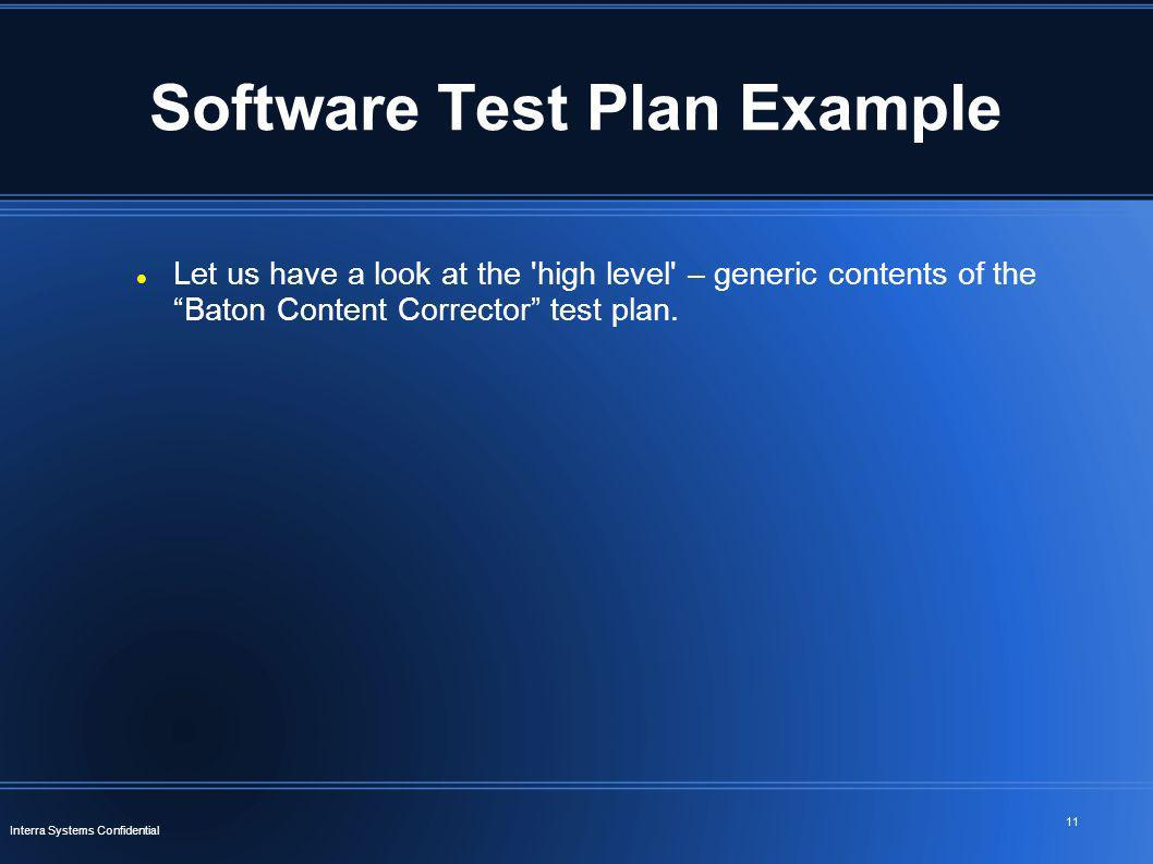 11 Interra Systems Confidential Software Test Plan Example Let us have a look at the 'high level' – generic contents of the Baton Content Corrector te