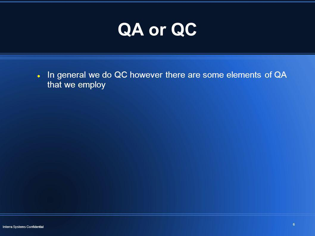 6 Interra Systems Confidential QA or QC In general we do QC however there are some elements of QA that we employ