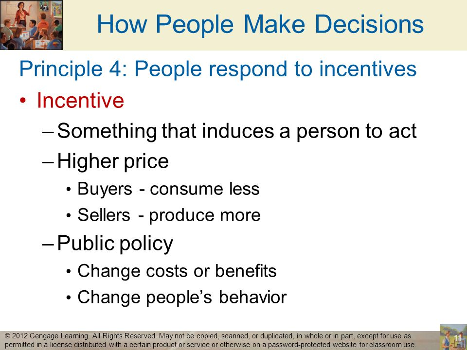 How People Make Decisions Principle 4: People respond to incentives Incentive –Something that induces a person to act –Higher price Buyers - consume l