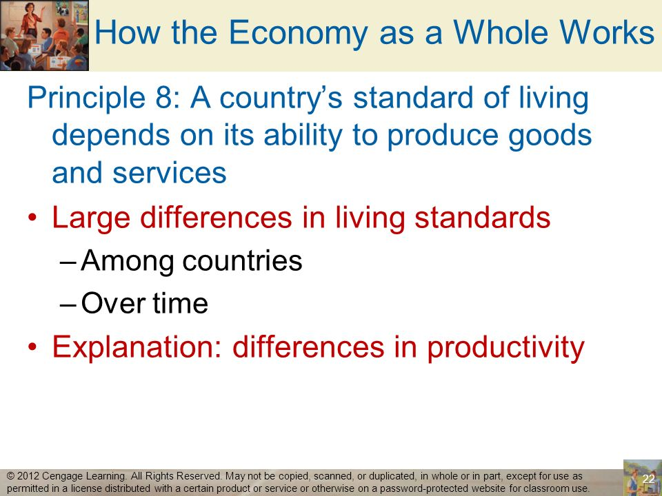 How the Economy as a Whole Works Principle 8: A countrys standard of living depends on its ability to produce goods and services Large differences in