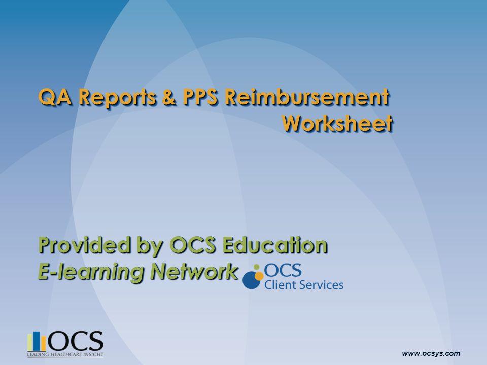 www.ocsys.com QA Reports & PPS Reimbursement Worksheet Provided by OCS Education E-learning Network Provided by OCS Education E-learning Network