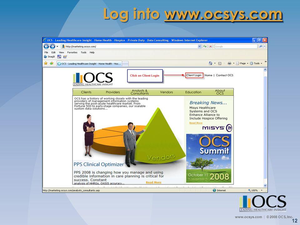 www.ocsys.com © 2008 OCS, Inc. 12 www.ocsys.com www.ocsys.com Log into www.ocsys.comwww.ocsys.com www.ocsys.com Log into www.ocsys.comwww.ocsys.com