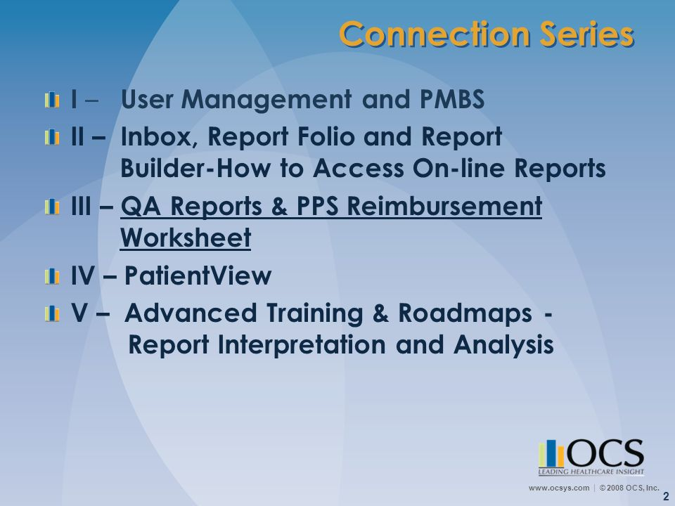 www.ocsys.com © 2008 OCS, Inc. 2 Connection Series I – User Management and PMBS II – Inbox, Report Folio and Report Builder-How to Access On-line Repo
