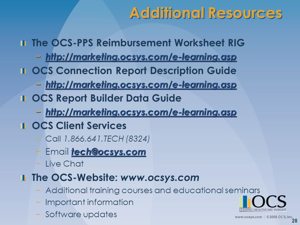 www.ocsys.com © 2008 OCS, Inc. 28 Additional Resources The OCS-PPS Reimbursement Worksheet RIG http://marketing.ocsys.com/e-learning.asp http://market
