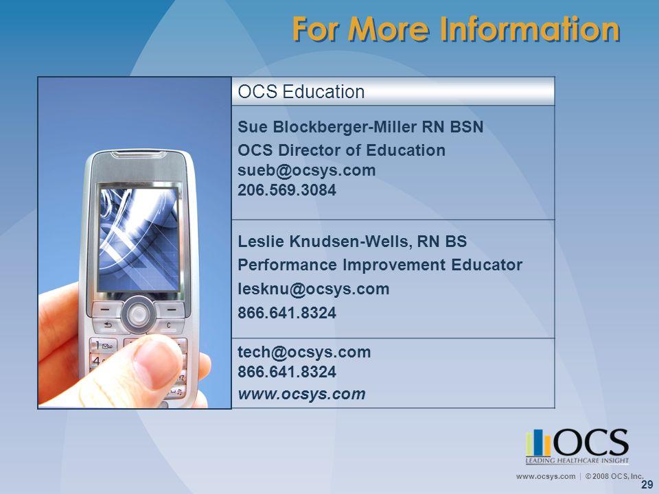 www.ocsys.com © 2008 OCS, Inc. 29 OCS Education Sue Blockberger-Miller RN BSN OCS Director of Education sueb@ocsys.com 206.569.3084 Leslie Knudsen-Wel