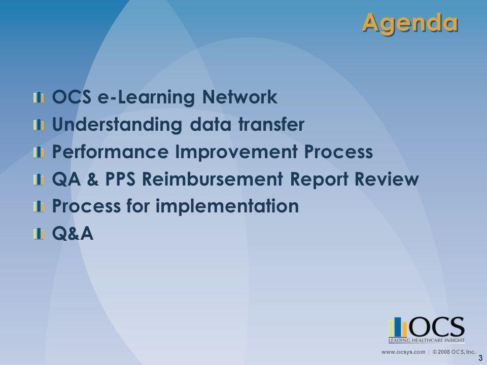 www.ocsys.com © 2008 OCS, Inc. 3 Agenda OCS e-Learning Network Understanding data transfer Performance Improvement Process QA & PPS Reimbursement Repo