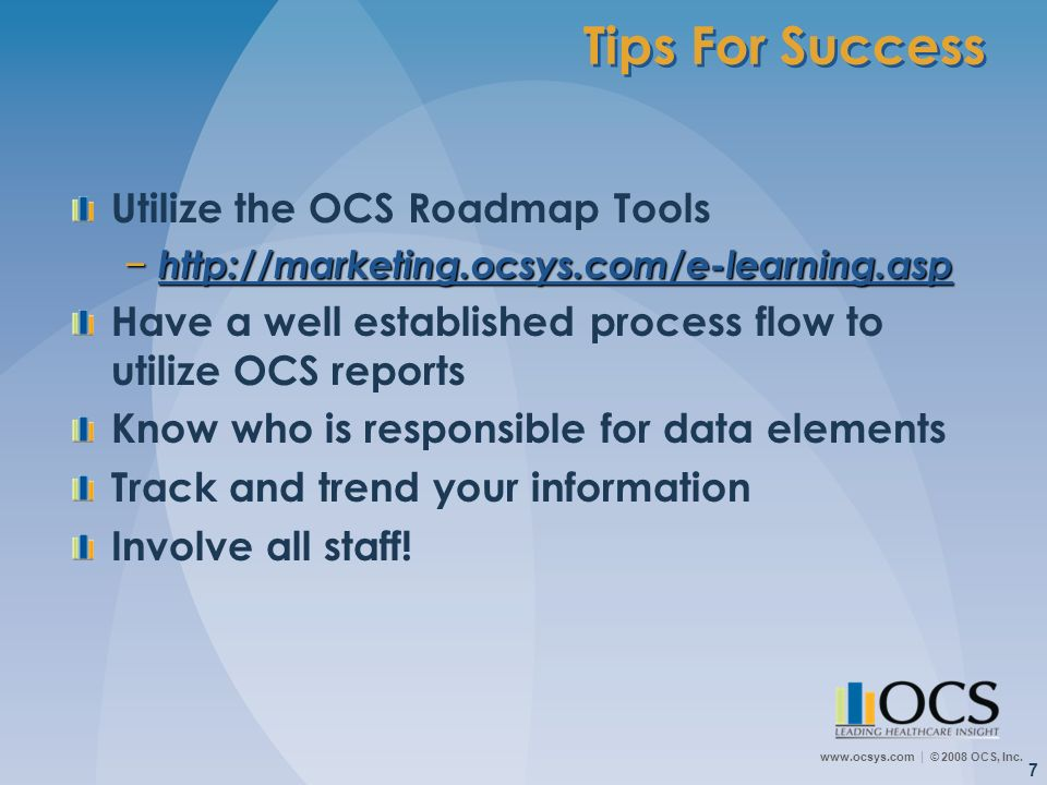 www.ocsys.com © 2008 OCS, Inc. 7 Tips For Success Utilize the OCS Roadmap Tools http://marketing.ocsys.com/e-learning.asp http://marketing.ocsys.com/e