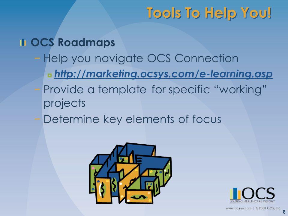 www.ocsys.com © 2008 OCS, Inc. 8 Tools To Help You! OCS Roadmaps Help you navigate OCS Connection http://marketing.ocsys.com/e-learning.asp Provide a