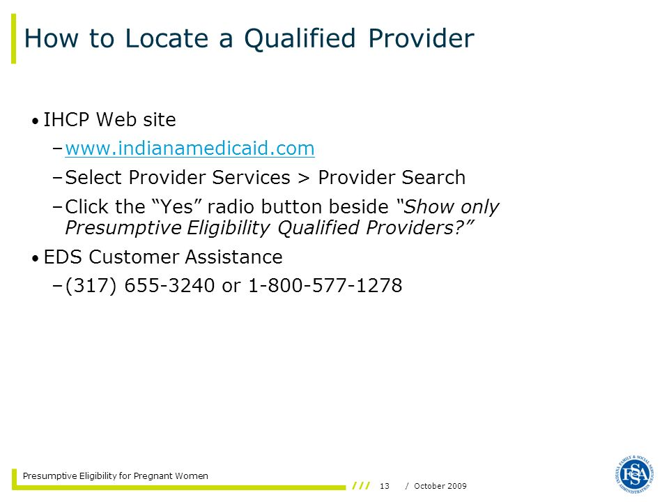 13/ October 2009 Presumptive Eligibility for Pregnant Women How to Locate a Qualified Provider IHCP Web site –www.indianamedicaid.comwww.indianamedica