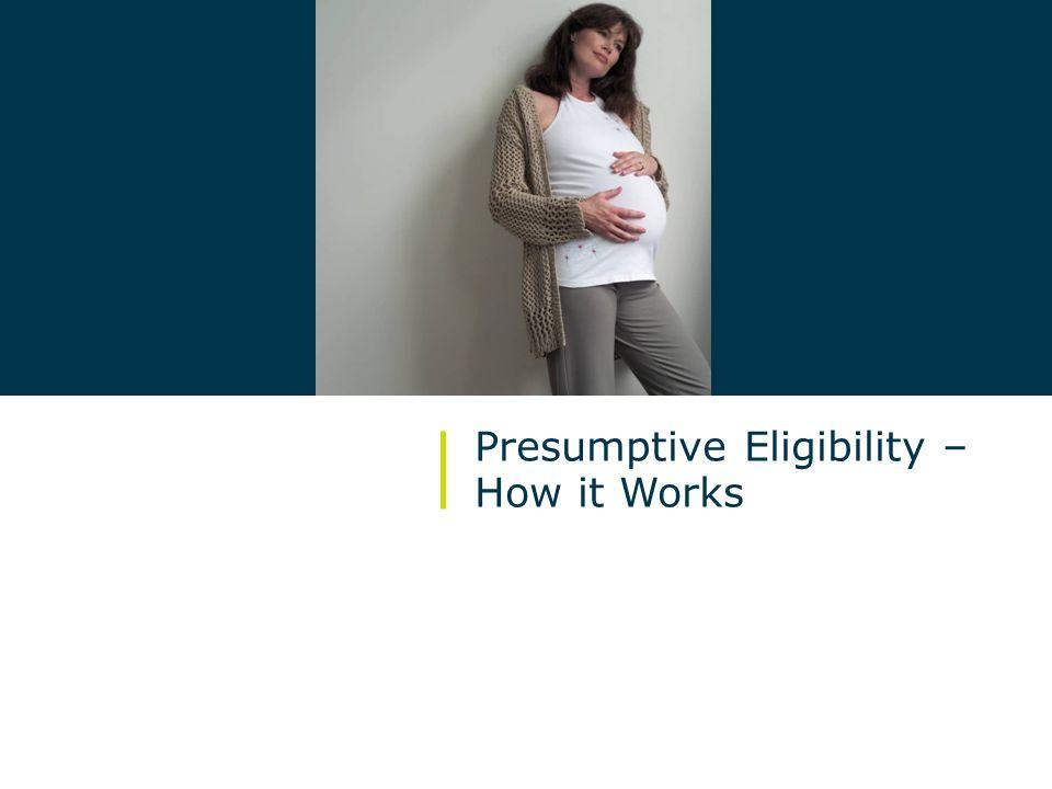 14/ October 2009 Presumptive Eligibility for Pregnant Women Presumptive Eligibility – How it Works