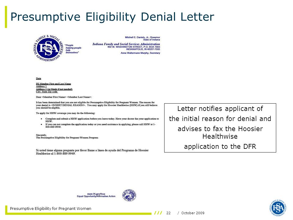 22/ October 2009 Presumptive Eligibility for Pregnant Women Letter notifies applicant of the initial reason for denial and advises to fax the Hoosier