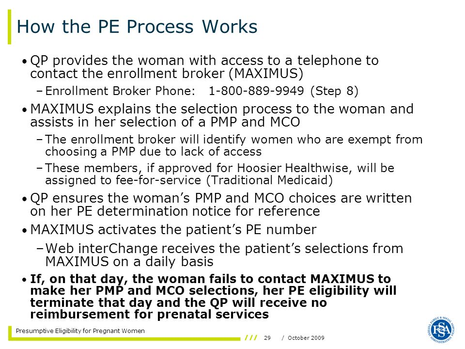29/ October 2009 Presumptive Eligibility for Pregnant Women How the PE Process Works QP provides the woman with access to a telephone to contact the e