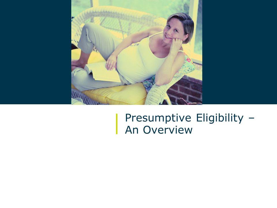 3/ October 2009 Presumptive Eligibility for Pregnant Women Presumptive Eligibility – An Overview